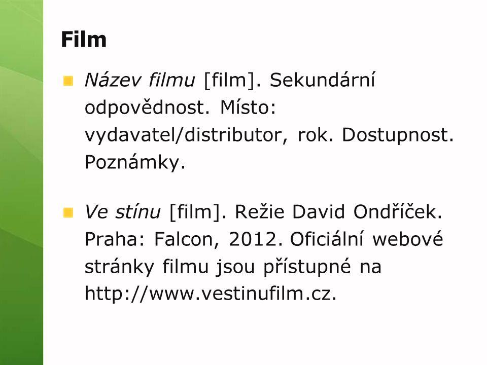 Film Název filmu [film]. Sekundární odpovědnost. Místo: vydavatel/distributor, rok. Dostupnost. Poznámky.